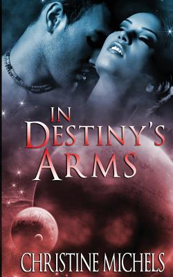 In Destiny's Arms - Michels, Christine
