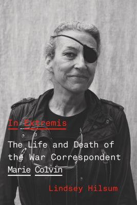 In Extremis: The Life and Death of the War Correspondent Marie Colvin - Hilsum, Lindsey