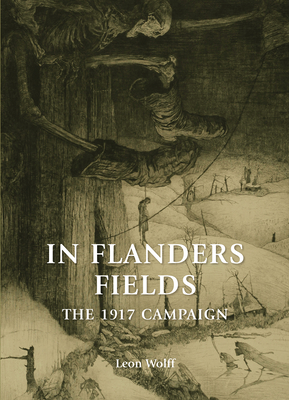 In Flanders Fields: The 1917 Campaign - Wolff, Leon, and Declerck, Freddy (Introduction and notes by)