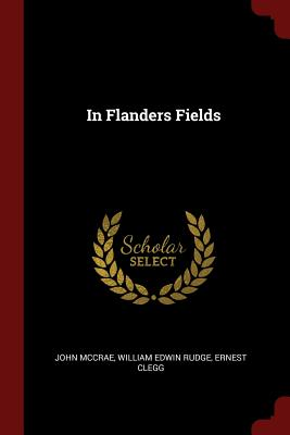 In Flanders Fields - McCrae, John, and Rudge, William Edwin, and Clegg, Ernest