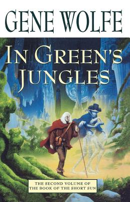 In Green's Jungles: The Second Volume of 'The Book of the Short Sun' - Wolfe, Gene