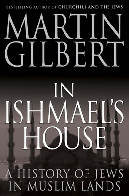 In Ishmael's House: A History of Jews in Muslim Lands - Gilbert, Martin