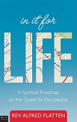 In It for Life: A Spiritual Roadmap on the Quest for Discipleship - Flatten, Alfred