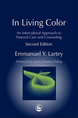 In Living Color: An Intercultural Approach to Pastoral Care and Counseling Second Edition - Lartey, Emmanuel Y