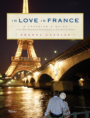 In Love in France: A Traveler's Guide to the Most Romantic Destinations in the Land of Amour - Carrier, Rhonda, Ms.