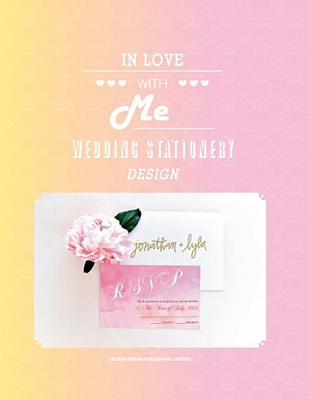 In Love with Me: Wedding Stationery Design - Fosdike, Charlotte