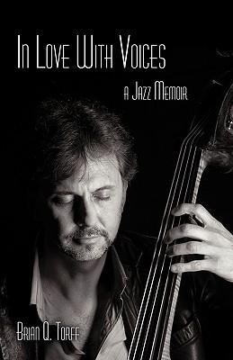 In Love with Voices: A Jazz Memoir - Torff, Brian Q