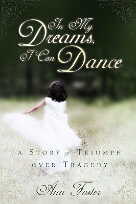 In My Dreams, I Can Dance: A Story of Triumph Over Tragedy - Ann, Foster