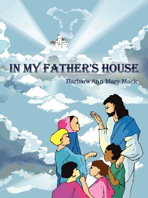In My Father's House - Mack, Barbara Ann Mary