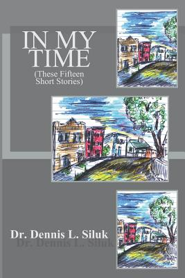 In My Time: (These Fifteen Short Stories) - Siluk Dr Hc, Dennis L