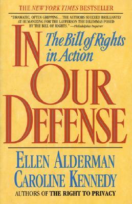 In Our Defense - Alderman, Ellen, and Kennedy, C, and Kennedy-Schlossberg, Caroline