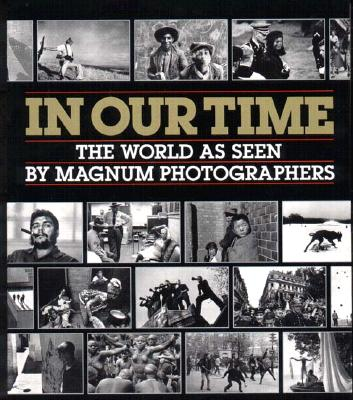 In Our Time: The World as Seen by Magnum Photographers - Manchester, William, and Ritchin, Fred, and Lacouture, Jean