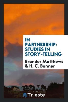 In Partnership: Studies in Story-Telling - Matthews, Brander