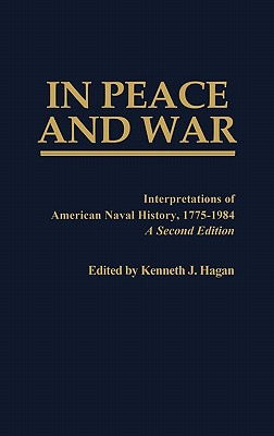 In Peace and War: Interpretations of American Naval History, 1775-1984 ( Bibliographies and Indexes in World History, #41 ) - Hagan, Kenneth J
