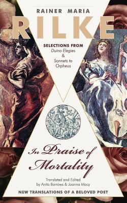 In Praise of Mortality: Selections from Rainer Maria Rilke's Duino Elegies and Sonnets to Orpheus - Barrows, Anita (Translated by), and Macy, Joanna (Translated by)