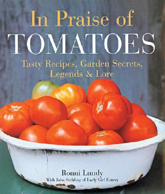 In Praise of Tomatoes: Tasty Recipes, Garden Secrets, Legends & Lore - Lundy, Ronni