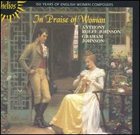 In Praise of Woman: 150 Years of English Women Composers - Anthony Rolfe Johnson (tenor); Graham Johnson (piano)