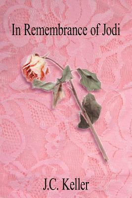 In Remembrance of Jodi - Keller, J C