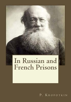 In Russian and French Prisons - Kropotkin, P