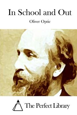 In School and Out - Optic, Oliver, Professor, and The Perfect Library (Editor)
