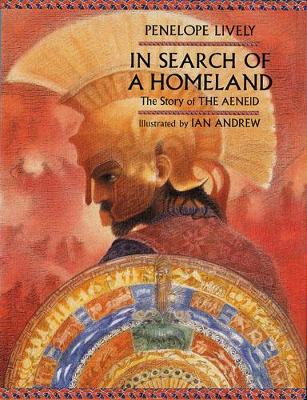 In Search of a Homeland: The Story of the Aeneid - Lively, Penelope