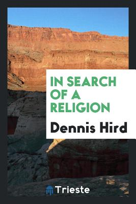 In Search of a Religion - Hird, Dennis