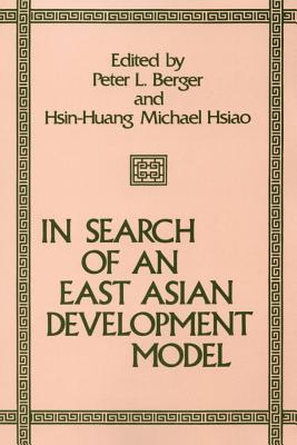 In Search of an East Asian Development Model - Berger, Peter L (Editor), and Hsiao, Hsin-Huang Michael (Editor), and Carnegie Council on Ethics & International Affairs