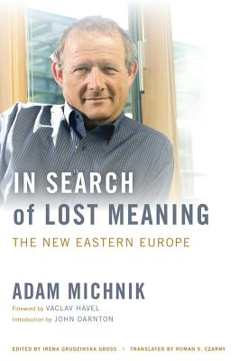 In Search of Lost Meaning: The New Eastern Europe - Michnik, Adam, and Gross, Irena Grudzinska (Editor), and Czarny, Roman (Translated by)