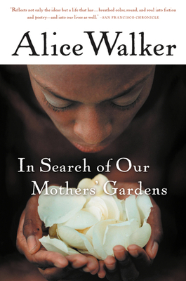 In Search of Our Mothers' Gardens: Womanist Prose - Walker, Alice