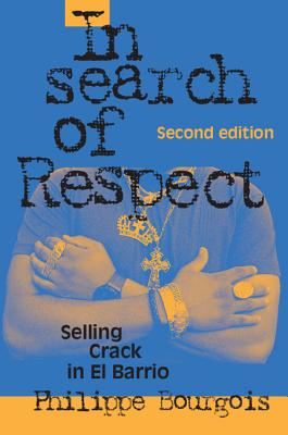 In Search of Respect: Selling Crack in El Barrio - Bourgois, Philippe, and Granovetter, Mark (Editor)