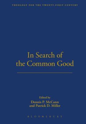 In Search of the Common Good - Miller, Patrick D, Professor, Jr. (Editor), and McCann, Dennis P (Editor)