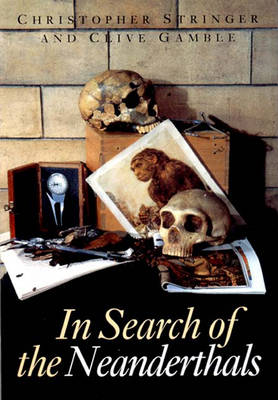 In Search of the Neanderthals - Stringer, Chris, and Gamble, Clive, and Gambee, Clive