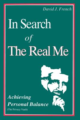 In Search of the Real Me: Achieving Personal Balance - French, David J, Ph.D.