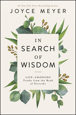In Search of Wisdom: Life-Changing Truths in the Book of Proverbs - Meyer, Joyce