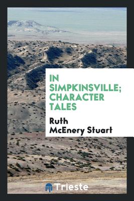 In Simpkinsville; Character Tales - Stuart, Ruth McEnery