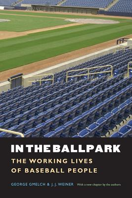 In the Ballpark: The Working Lives of Baseball People - Gmelch, George, Prof.