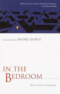 In the Bedroom: Seven Stories - Dubus, Andre