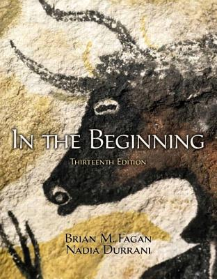 In the Beginning: An Introduction to Archaeology - Fagan, Brian M, and Durrani, Nadia, and Nadia Durrani
