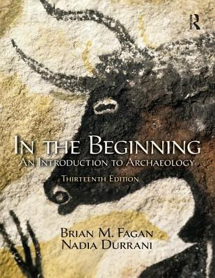 In the Beginning: An Introduction to Archaeology - Fagan, Brian M.