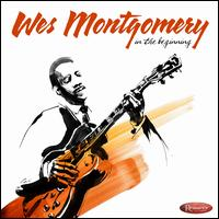 In the Beginning: Early Recordings from 1949-1958 - Wes Montgomery