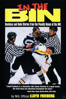 In the Bin: Reckless & Rude Stories Form the Penalty Boxes of the NHL - Freeberg, Lloyd