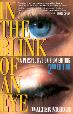 In the Blink of an Eye: A Perspective on Film Editing - Murch, Walter, and Coppola, Francis Ford (Foreword by)