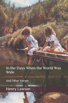 In the Days When the World Was Wide: And Other Verses - Lawson, Henry