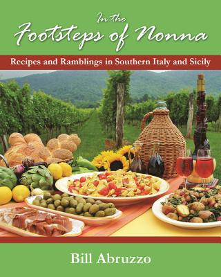 In the Footsteps of Nonna: Recipes and Ramblings in Southern Italy and Sicily - Abruzzo, Bill