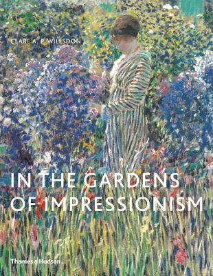 In the Gardens of Impressionism - Willsdon, Clare A.P.