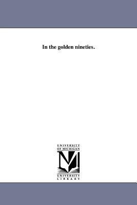 In the Golden Nineties. - Brown, Henry Collins