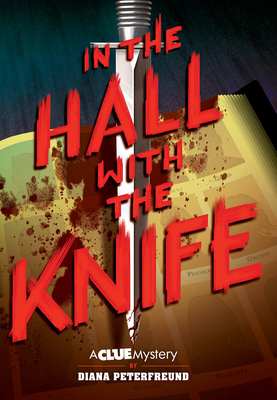 In the Hall with the Knife: A Clue Mystery, Book One - Peterfreund, Diana