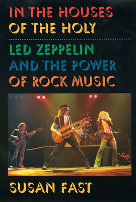 In the Houses of the Holy: Led Zeppelin and the Power of Rock Music - Fast, Susan