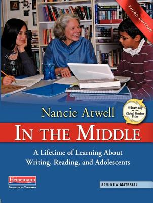 In the Middle, Third Edition: A Lifetime of Learning about Writing, Reading, and Adolescents - Atwell, Nancie