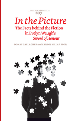 In the Picture: The Facts behind the Fiction in Evelyn Waugh's Sword of Honour - Gallagher, Donat, and Villar Flor, Carlos